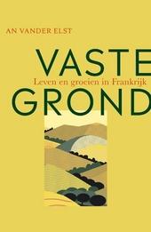 Vaste grond : leven en groeien in Frankrijk