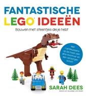 Fantastische LEGO ideeën : bouwen met steentjes die je hebt : met ruimtewezens op de maan, een dino-avontuur en ee...