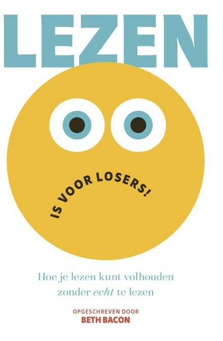 Lezen is voor losers! : hoe je lezen kunt volhouden, zonder echt te lezen