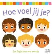 Hoe voel jij je? : een flapjesboek over emoties