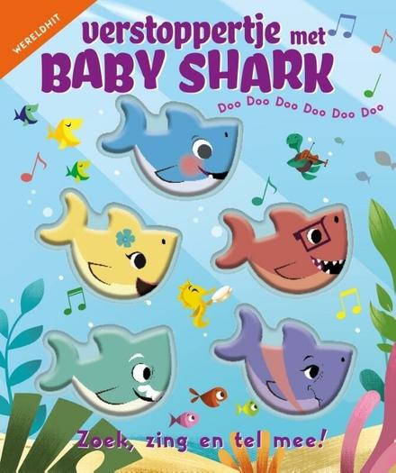Verstoppertje met baby shark : doo doo doo doo doo doo : zoek, zing en tel mee!