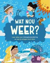 Wat nou weer? : leer alles over het weer en wat jij tegen klimaatverandering kunt doen