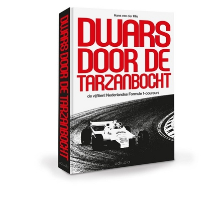 Dwars door de Tarzanbocht : de vijftien Nederlandse Formule-1 coureurs