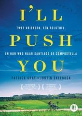 I'll push you : twee vrienden, een rolstoel, en hun weg naar Santiago de Compostella : Patrick Gray en Justin Skees...