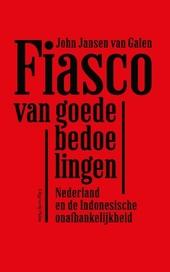 Fiasco van goede bedoelingen : Nederland en de Indonesische onafhankelijkheid
