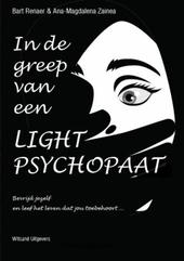 In de greep van een light-psychopaat : bevrijd jezelf en leef het leven dat jou toebehoort