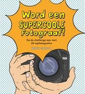 Word een supercoole fotograaf : ga de challenge aan met 20 topfotografen