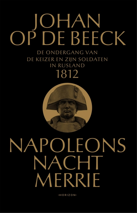 Napoleons nachtmerrie 1812 : hoe de keizer en zijn soldaten ten onder gingen in Rusland