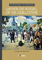 Liever de kogel of de guillotine : de Boerenkrijg in de Nederlanden