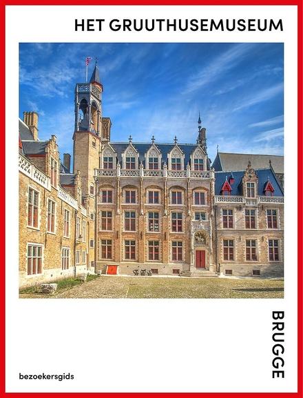 Het Gruuthusemuseum, Brugge : bezoekersgids