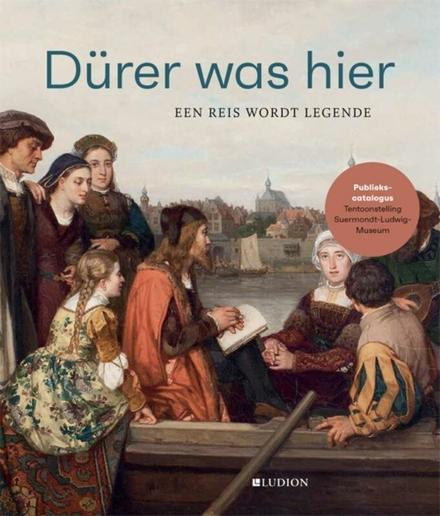 Dürer was hier : een reis wordt legende