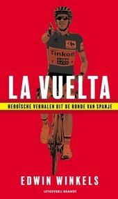 La Vuelta : heroïsche verhalen uit de Ronde van Spanje