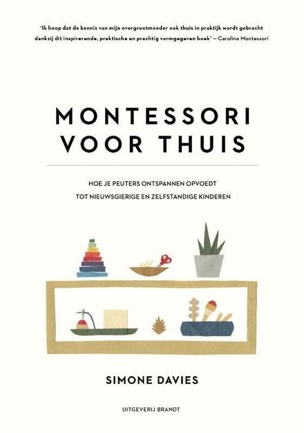 Montessori voor thuis : hoe je peuters ontspannen opvoedt tot nieuwsgierige en zelfstandige kinderen