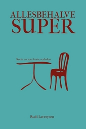 Allesbehalve super : korte en zeer korte verhalen