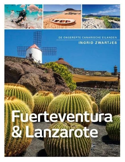 Fuerteventura & Lanzarote : de ongerepte Canarische eilanden