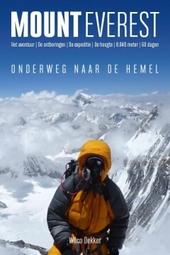 Mount Everest : onderweg naar de hemel : het avontuur, de expeditie, de ontberingen, de schaduwzijde, 8.848 meter, ...