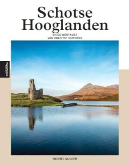 Schotse Hooglanden : en de westkust van Oban tot Durness : het Verenigd Koninkrijk