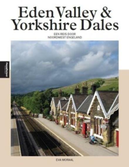 Eden Valley & Yorkshire Dales : een reis door Noordwest Engeland : het Verenigd Koninkrijk