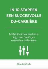 In 10 stappen een succesvolle DJ-carrière : geef je dj-carrière een boost, krijg meer boekingen en groei als onde...