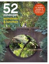 52 zondagen wandelen & lunchen : ontdek de leukste steden & dorpen van Nederland