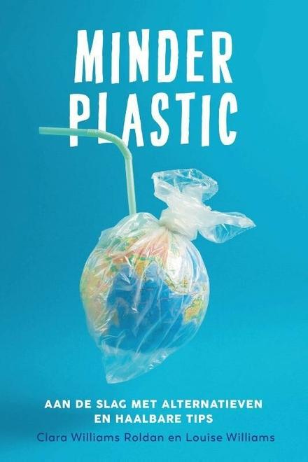 Minder plastic : aan de slag met alternatieven en haalbare tips