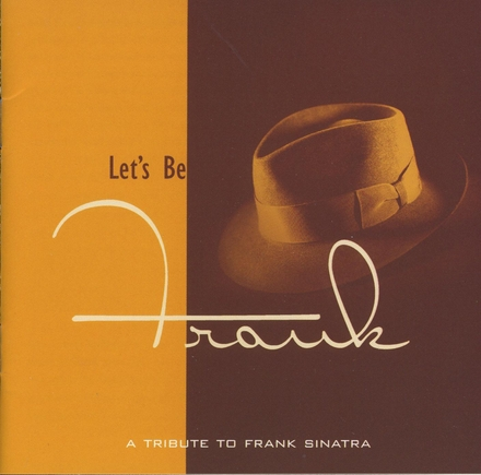 Let's be Frank : A tribute to Frank Sinatra