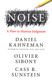 Noise : a flaw in human judgment