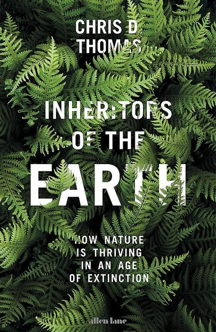 Inheritors of the earth : how nature is thriving in an age of extinction
