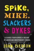 Spike, Mike, slackers & dykes : a guided tour across a decade of American independent cinema