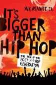 It's bigger than Hip Hop : the rise of the post-Hip-Hop generation