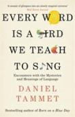 Every word is a bird we teach to sing : encounters with the mysteries and meanings of language
