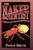 The naked scientist : everyday life under the microscope
