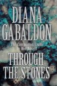 Through the stones : in which much is revealed regarding Claire and Jamie Fraser, their lives and times, antecedent...