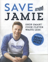 Save with Jamie : shop smart, cook clever, waste less