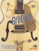 50 years of Gretsch electrics : half a century of White Falcons, Gents, Jets and other great guitars