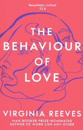 The behaviour of love : a novel