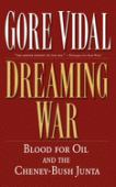 Dreaming war : blood for oil and the Cheney-Bush junta