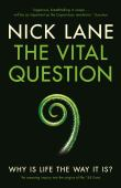 The vital question : why is life the way it is?
