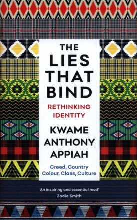 The lies that bind : rethinking identity : creed, country, colour, class, culture