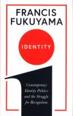 Identity : the demand for dignity and the politics of resentment