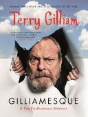 Gilliamesque : a pre-posthumous memoir : TG's bio(degradable) autography : a singular person's first first person s...