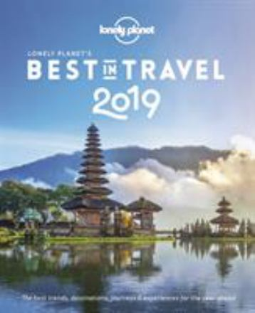 Lonely Planet's best in travel 2019 : the best trends, destinations, journeys & experiences for the year ahead
