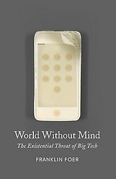 World without mind : the existential threat of Big Tech