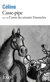 Casse-pipe ; suivi du Carnet du cuirassier Destouches
