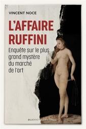 L' affaire Ruffini : enquête sur le plus grand mystère du monde de l'art