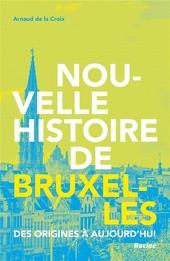 Nouvelle histoire de Bruxelles : des origines à aujourd'hui
