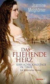 Das Fliehende Herz : Sisis Schicksalstage in Tirol