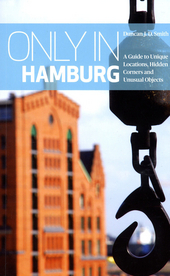 Only in Hamburg : a guide to unique locations, hidden corners and unusual objects