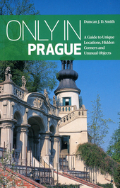 Only in Prague : a guide to unique locations, hidden corners and unusual objects