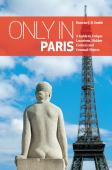 Only in Paris : a guide to unique locations, hidden corners and unusual objects
